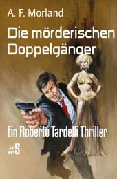 Die mörderischen Doppelgänger: Ein Roberto Tardelli Thriller #5