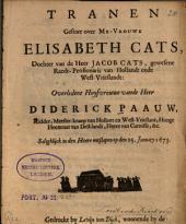 Tranen gestort over Me-Vrouwe Elisabeth Cats, Dochter van de Heer Jacob Cats, gewesene Raedt-Pensionaris [...] Overledene Huysvrouwe vande Heer Diderick Paauw, [...], Salighlick in den Heere ontslapen op den 25. January 1673