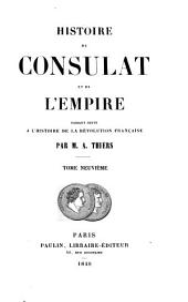Histoire du consulat et de l'empire: faisant suite à l'Histoire de la Révolution française, Volume9