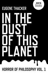 In the Dust of This Planet: Horror of Philosophy, Volume 1