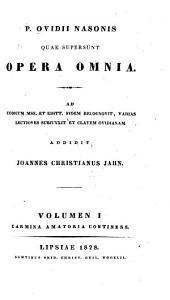 P. Ovidii Nasonis quae supersunt Opera omnia: Volume 1