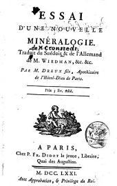 Essai d'une nouvelle mineralogie. Traduit du suedois & de l'allemand de m. Wiedman, &c. &c. Par m. Dreux fils, apothicaire de l'Hotel-Dieu de Paris