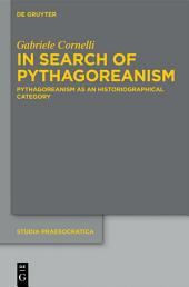 In Search of Pythagoreanism: Pythagoreanism as an Historiographical Category