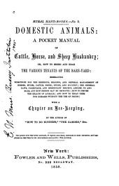 Domestic animals; a pocket manual of cattle, horse, and sheep husbandry; or, How to breed and rear the various tenants of the barn-yard: etc: With a chapter on bee-keeping