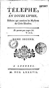 Télephe en douze livres, histoire qui contient les mystères de Cérès Eleusine. Tome premier [-second]