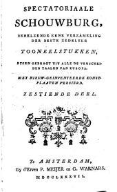 Spectatoriaale schouwburg: behelzende eene verzameling der beste zedelyke tooneelstukken, byeen gebragt uit alle de verscheiden taalen van Europa : met nieuw-geinventeerde konstplaaten versierd, Volume 16