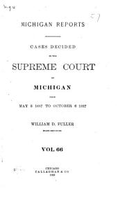 Michigan Reports: Cases Decided in the Supreme Court of Michigan, Volume 66