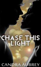 Chase This Light : Erotic Sex Story: (Adults Only Erotica)