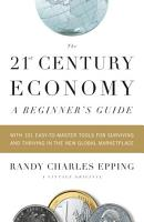 The 21st Century Economy  A Beginner s Guide PDF