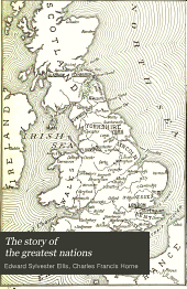 The Story of the Greatest Nations: A Comprehensive History, Extending from the Earliest Times to the Present ... Including Chronological Summaries and Pronouncing Vocabularies for Each Nation; and the World's Famous Events, Told in a Series of Brief Sketches Forming a Single Continuous Story of History and Illumined by a Complete Series of Notable Illustrations ... of All Lands, Volume 6