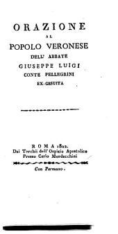 Orazione al popolo veronese dell'abbate Giuseppe Luigi conte Pellegrini ex-gesuita