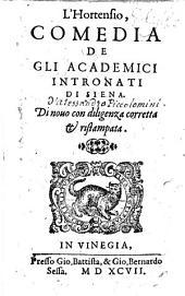 L'Hortensio, comedia de gl'Accademici Intronati. Rappresentata in Siena ... il di XXVI. di Gennaio MDLX, etc. By Alessandro Piccolomini, Archbishop of Patras