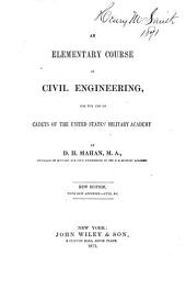 An Elementary Course of Civil Engineering: For the Use of Cadets of the United States' Military Academy