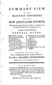 A summary view of the heavenly doctrines of the New Jerusalem Church ... The whole collected from the theological writings of the Hon. Emanuel Swedenborg, etc. [By John Clowes.]