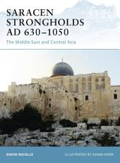 Saracen Strongholds AD 630–1050: The Middle East and Central Asia