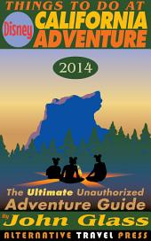 Things To Do At Disney California Adventure 2014: The Ultimate Unauthorized Adventure Guide