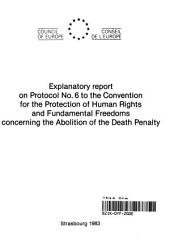 Explanatory Report on Protocol No. 6 to the Convention for the Protection of Human Rights and Fundamental Freedoms Concerning the Abolition of the Death Penalty