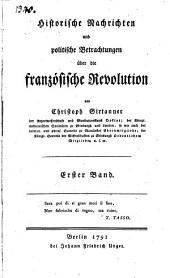 Historische Nachrichten und politische Betrachtungen über die französische Revolution: Band 1