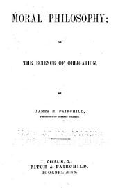 Moral Philosophy: Or, The Science of Obligation
