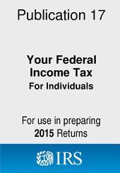 2015 Publication 17: Your Federal Income Tax (For Individuals)