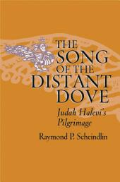 The Song of the Distant Dove : Judah Halevi's Pilgrimage: Judah Halevi's Pilgrimage