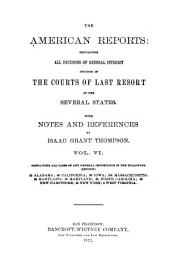 The American Reports: Containing All Decisions of General Interest Decided in the Courts of Last Resort of the Several States, with Notes and References