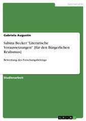"""Sabina Becker """"Literarische Voraussetzungen"""" [für den Bürgerlichen Realismus]: Bewertung des Forschungsbeitrags"""