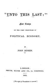 """Unto this Last"": Four Essays on the First Principles of Political Economy"