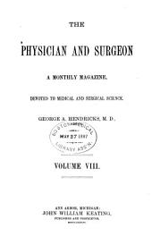 Physician and Surgeon: Volume 8