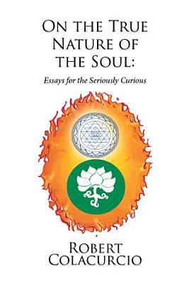 On the True Nature of the Soul  Essays for the Seriously Curious
