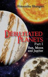 Debilitated Planets - Part I: Sun, Moon and Jupiter