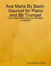 Ave Maria By Bach-Gounod for Piano and Bb Trumpet - Pure Sheet Music By Lars Christian Lundholm
