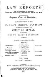 The Law Reports: Queen's Bench Division and in the Court for Crown Cases Reserved and in the Court of Appeal, Volume 17