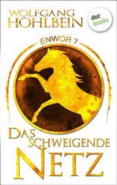 Enwor - Band 7: Das schweigende Netz: Die Bestseller-Serie