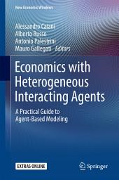 Economics with Heterogeneous Interacting Agents: A Practical Guide to Agent-Based Modeling