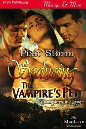 Seducing the Vampire's Pet [Vampires in Love 1] (Siren Publishing Ménage and More ManLove)