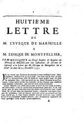 Huitième lettre de M. l'évêque de Marseille à M. l'évêque de Montpellier, communiqueée au clergé seculier et regulier du diocese de Marseille, et servant de reponse à la lettre que M. l'évêque de Montpellier lui a écrit en date du 11. decembre 1730. [Dated: 14 Jan. 1731.]