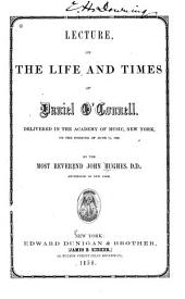 Lecture on the life and times of Daniel O'Connell: delivered in the Academy of Music, New York, on the evening of June 11, 1856