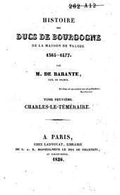 Histoire des ducs de Bourgogne de la maison de Valois, 1364-1477: Charles-le-Téméraire. Tome IX-X