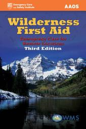 Wilderness First Aid: Emergency Care for Remote Locations: Edition 3
