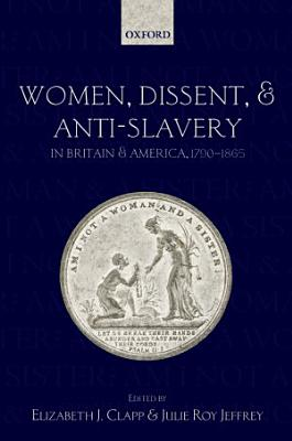 Women  Dissent and Anti Slavery in Britain and America  1790 1865 PDF