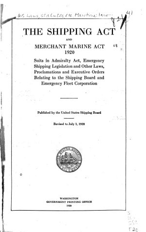 The Shipping Act and Merchant Marine Act  1920  Suits in Admiralty Act  Emergency Shipping Legislation and Other Laws  Proclamations and Executive Orders Relating to the Shipping Board and Emergency Fleet Corporation