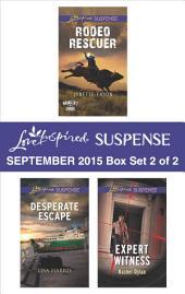 Love Inspired Suspense September 2015 - Box Set 2 of 2: Rodeo Rescuer\Desperate Escape\Expert Witness