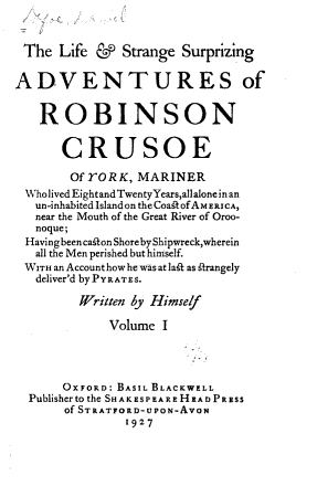 The Life   Strange Surprizing Adventures of Robinson Crusoe  of York  Mariner  who Lived Eight and Twenty Years All Alone in an Un inhabited Island on the Coast of America  Near the Mouth of the Great River of Oroonoque  Having Been East on Shore by Shipwreck  Wherein All the Men Perished But Himself PDF
