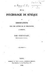 De la Psychologie de Sénèque, ou observations sur une lettre [41st] de ce philosophe à Lucilius [with the letter in French], par Stiévenart. (Extrait des Mémoires de l'Académie de Stanislas, etc.).