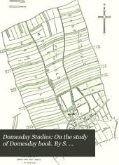 Domesday Studies: On the study of Domesday book. By S. Moore. On the Turkish survey of Hungary, and its relation to Domesday book. By H. Clarke. Domesday survivals. By I. Taylor. Wapentakes and hundreds. By I. Taylor. Danegeld and the finance of Domesday. By J. H, Round. The ploughland and the plough. By I. Taylor. Notes on Domesday measures of land. By J. H. Rounnd. A new view of the geldable unit assessment of Domesday ... By O. C. Pell