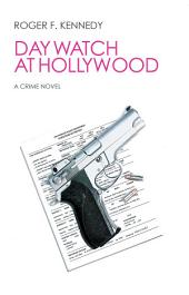 Day Watch At Hollywood: A Crime Novel