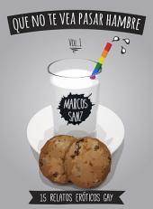 Que no te vea pasar hambre: 15 relatos eróticos gay, Vol.1