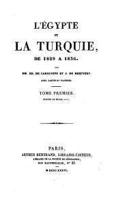 L'Égypte et la Turquie, de 1829 à 1836, par É. de Cadalvène et J. de Breuvery. Tom. 1,2 [and] Atlas: Volume1