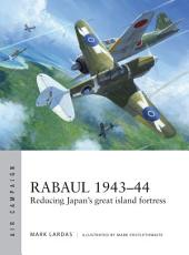 Rabaul 1943–44: Reducing Japan's great island fortress